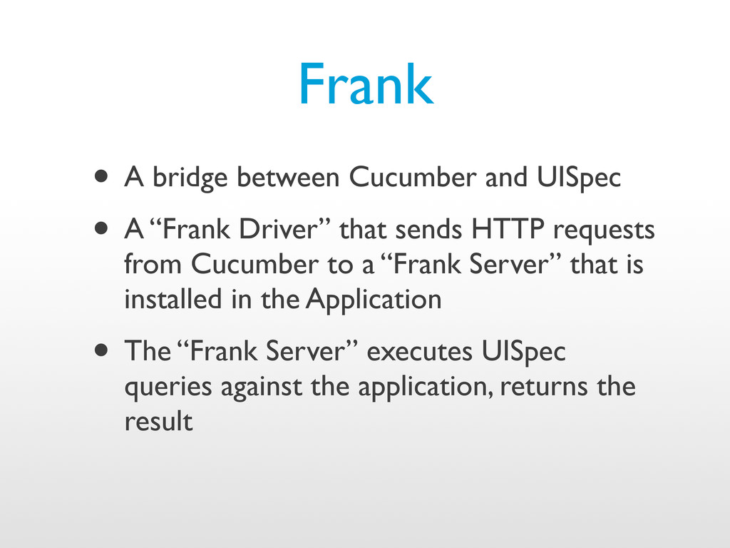 Frank • A bridge between Cucumber and UISpec • ...