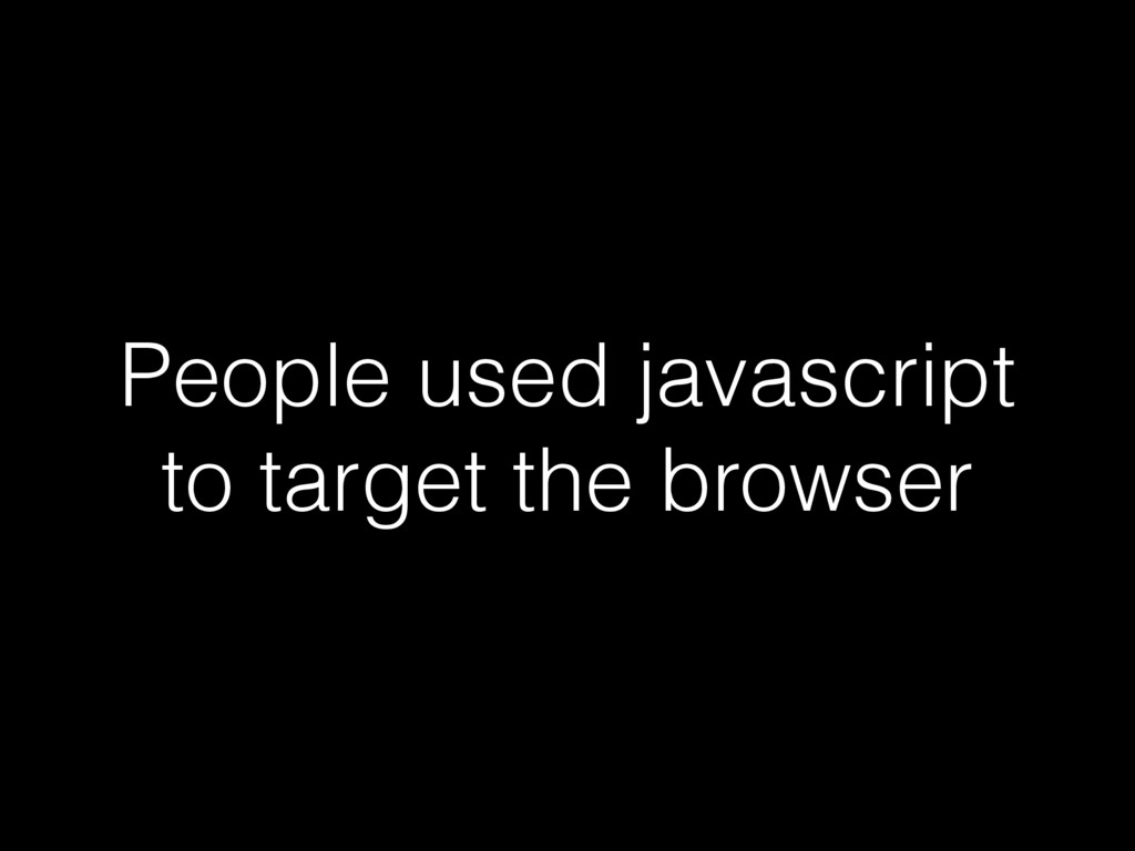 People used javascript to target the browser