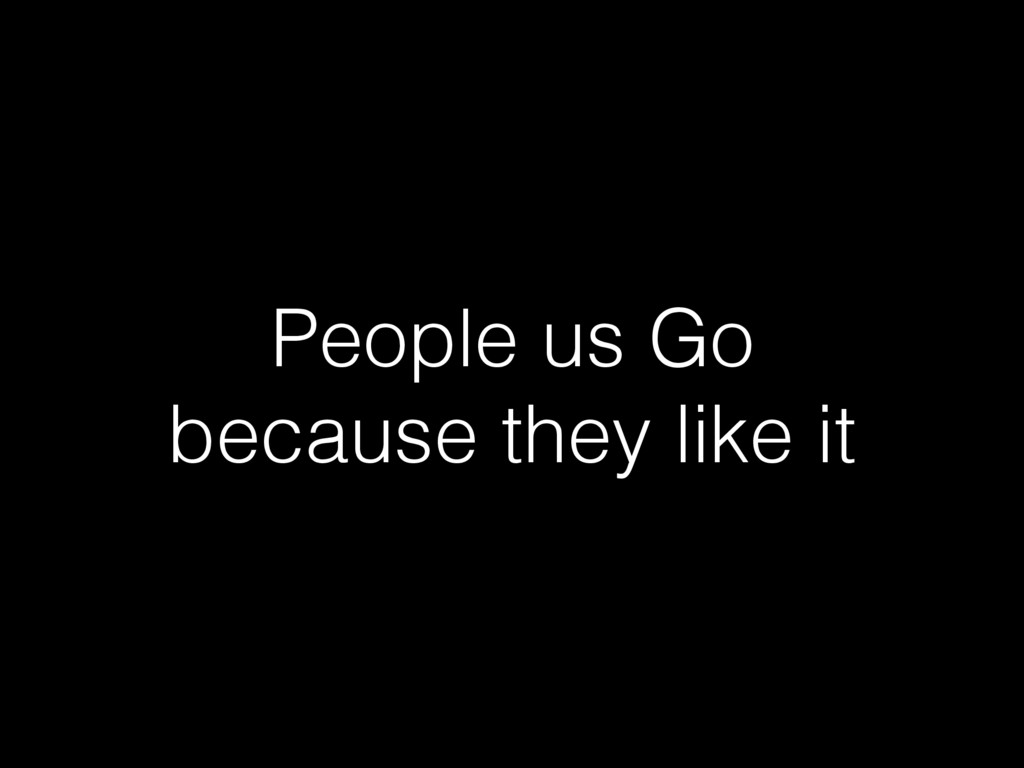 People us Go because they like it