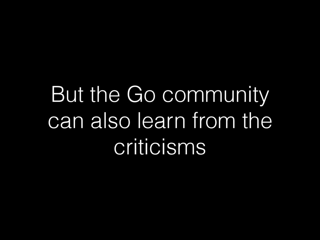 But the Go community can also learn from the cr...