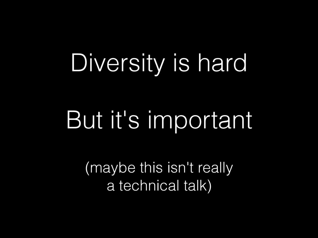 Diversity is hard But it's important (maybe thi...
