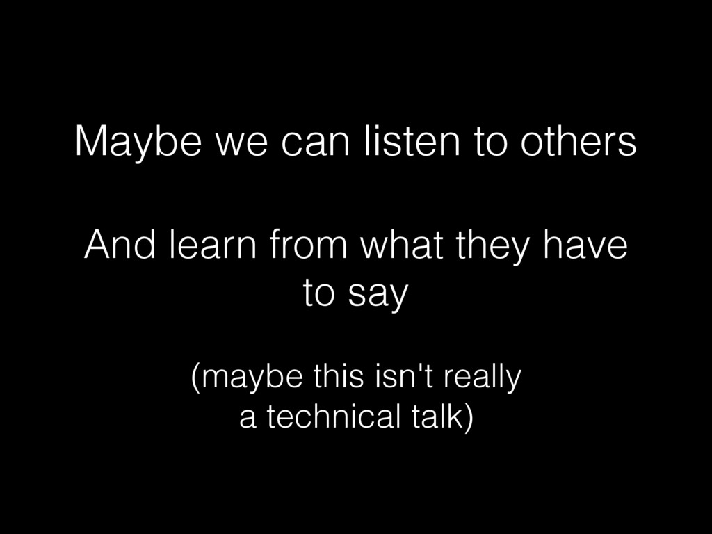 Maybe we can listen to others And learn from wh...