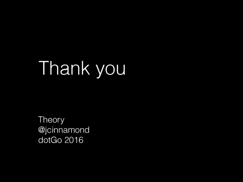 Thank you Theory @jcinnamond dotGo 2016