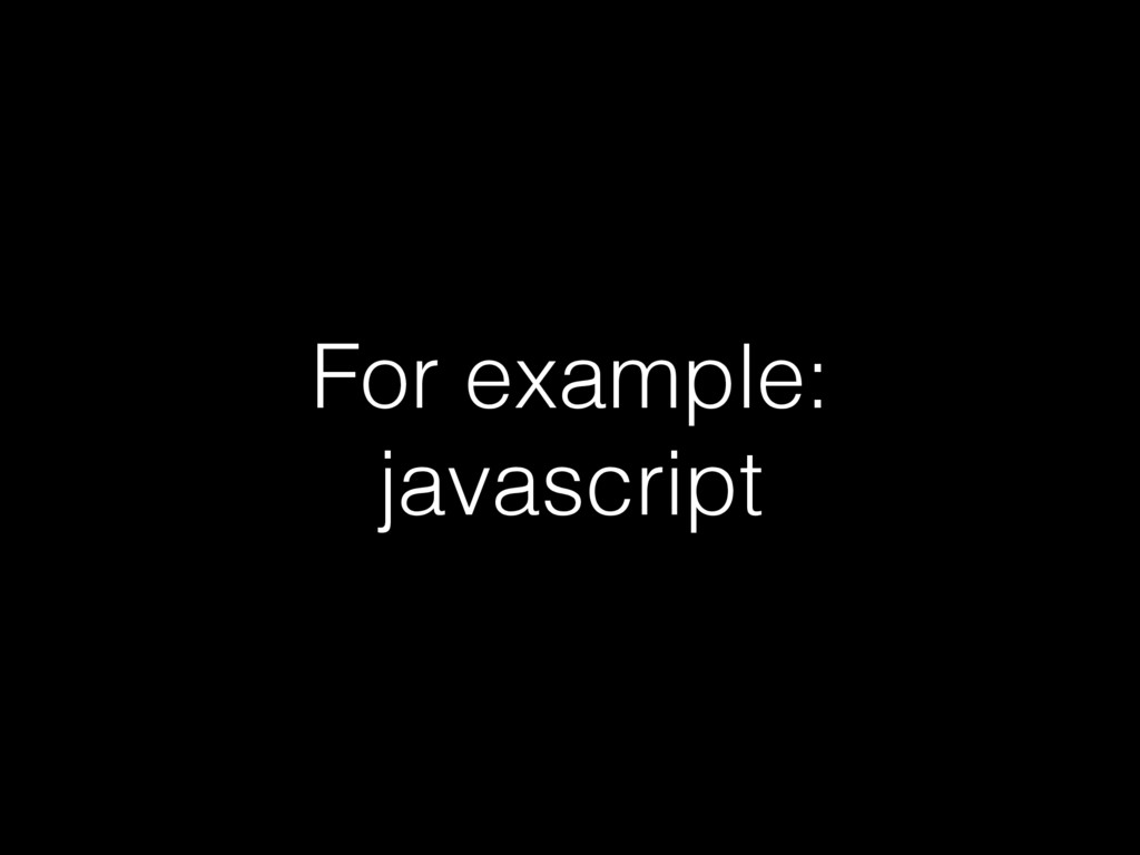 For example: javascript