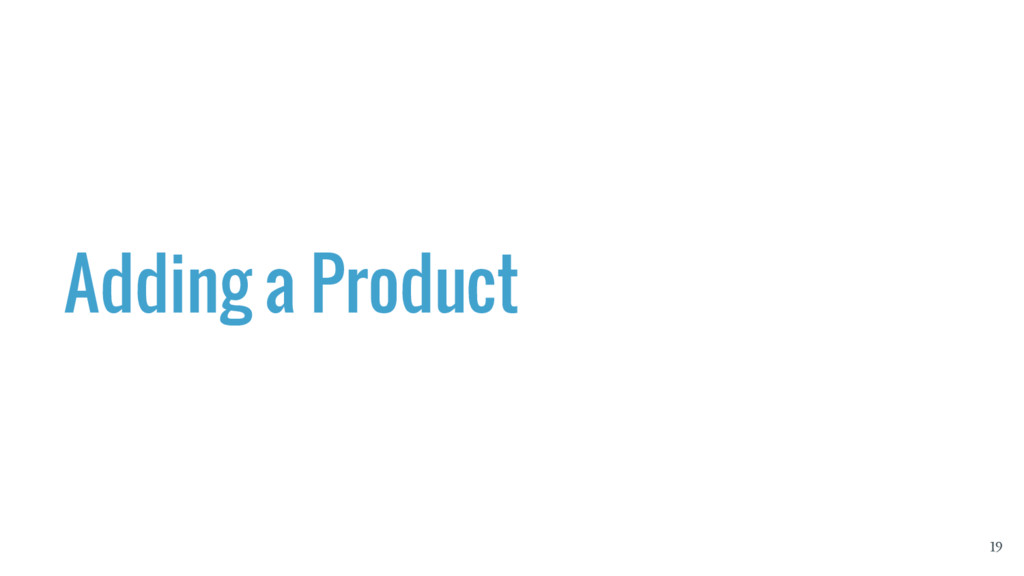 Adding a Product 19
