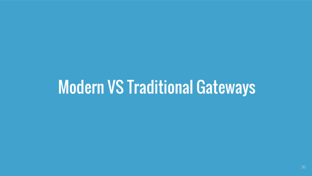 Modern VS Traditional Gateways 30