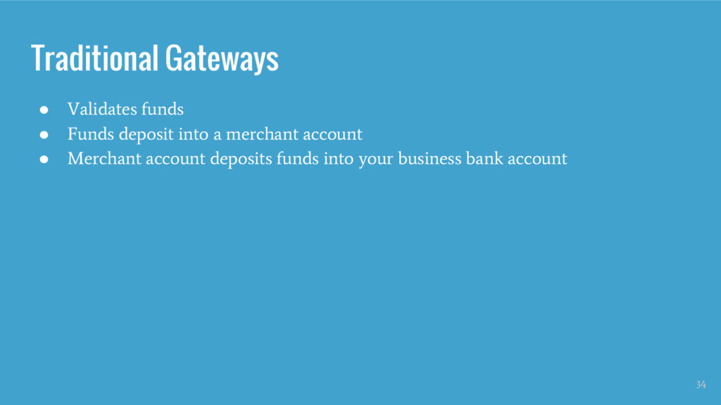 Traditional Gateways ● Validates funds ● Funds ...