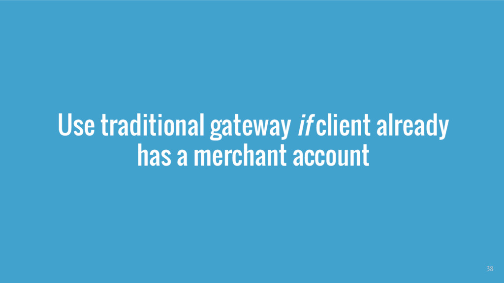 Use traditional gateway if client already has a...