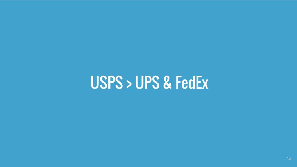 USPS > UPS & FedEx 42