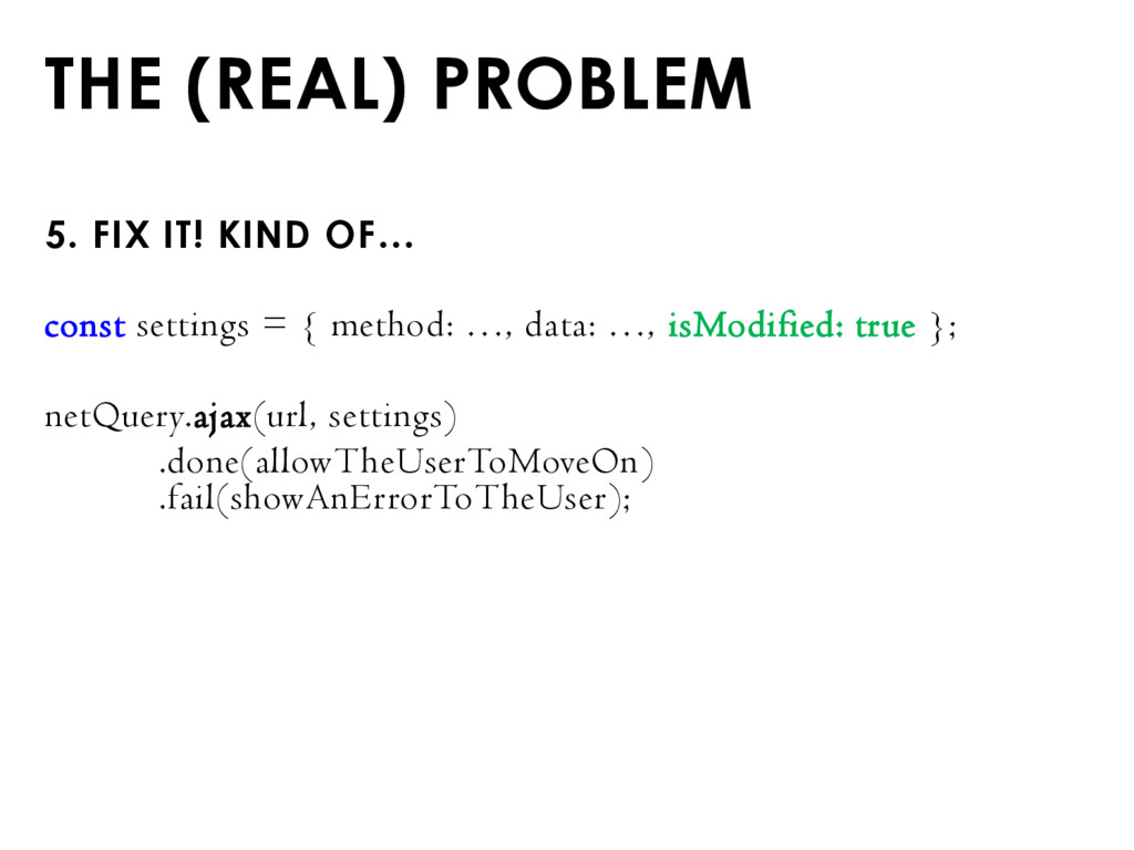 THE (REAL) PROBLEM 5. FIX IT! KIND OF… const se...
