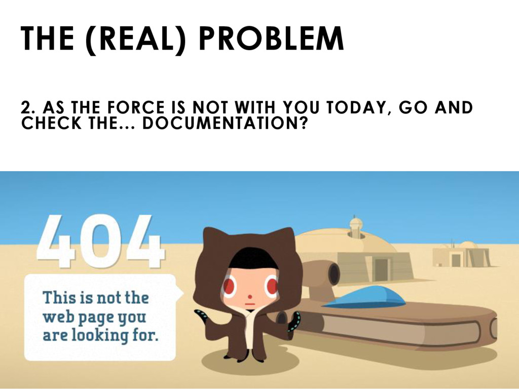 THE (REAL) PROBLEM 2. AS THE FORCE IS NOT WITH ...