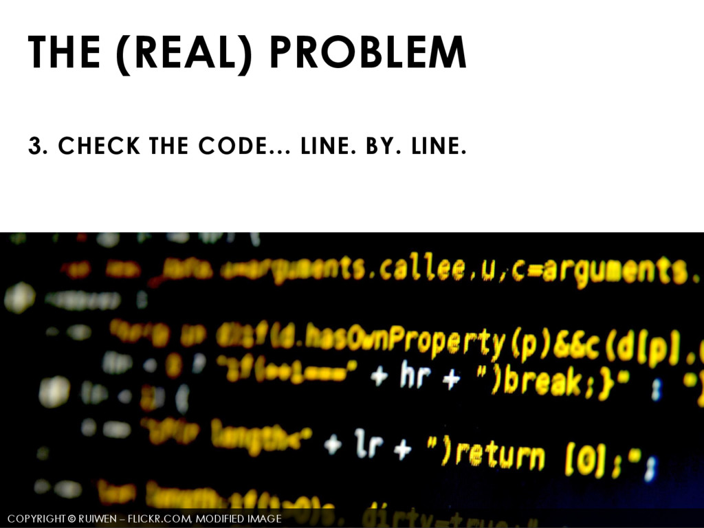 THE (REAL) PROBLEM 3. CHECK THE CODE… LINE. BY....
