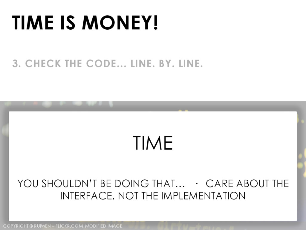 TIME IS MONEY! 3. CHECK THE CODE… LINE. BY. LIN...