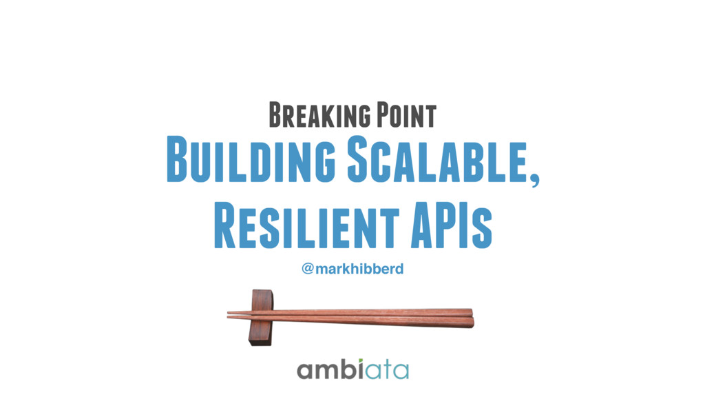 @markhibberd Breaking Point Building Scalable, ...