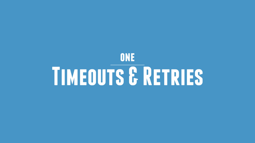 Timeouts & Retries one