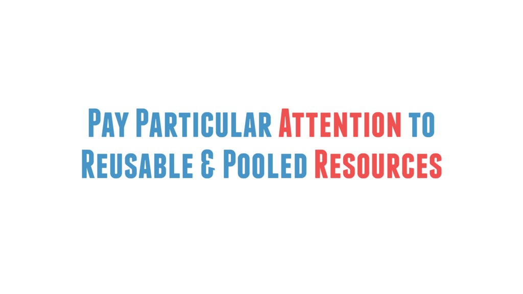 Pay Particular Attention to Reusable & Pooled R...