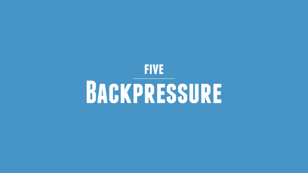 Backpressure five