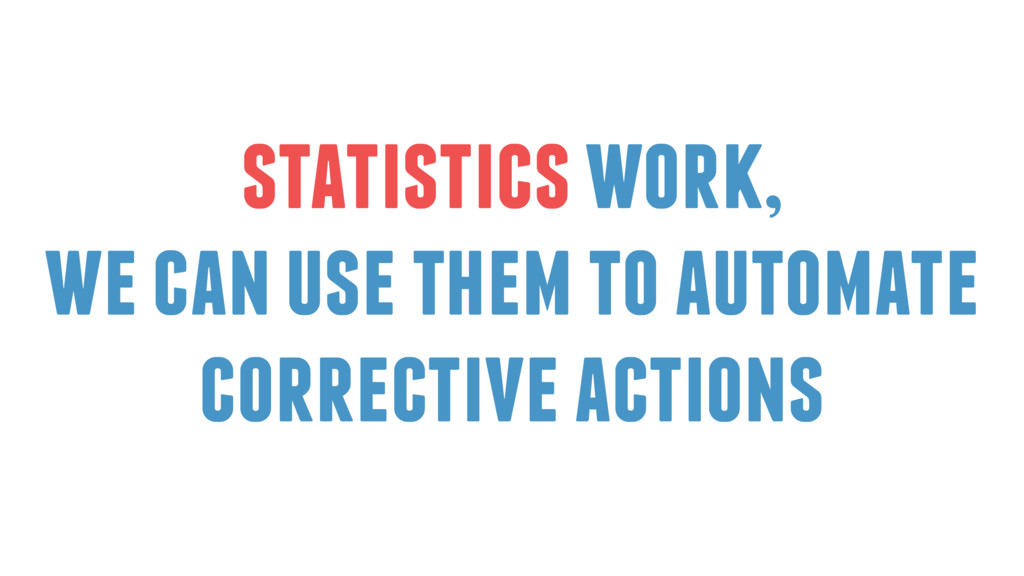 statistics work, we can use them to automate co...