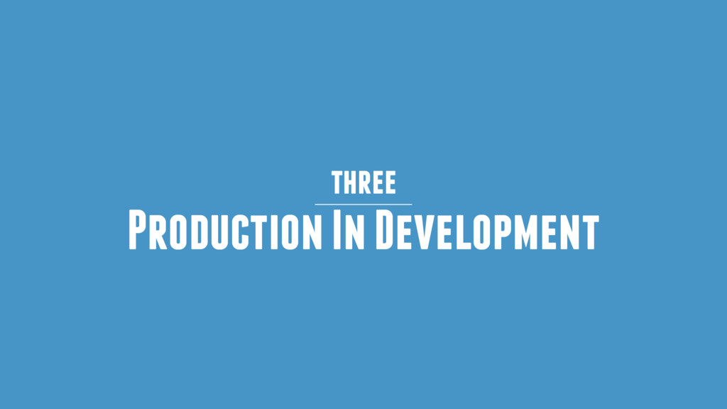 three Production In Development