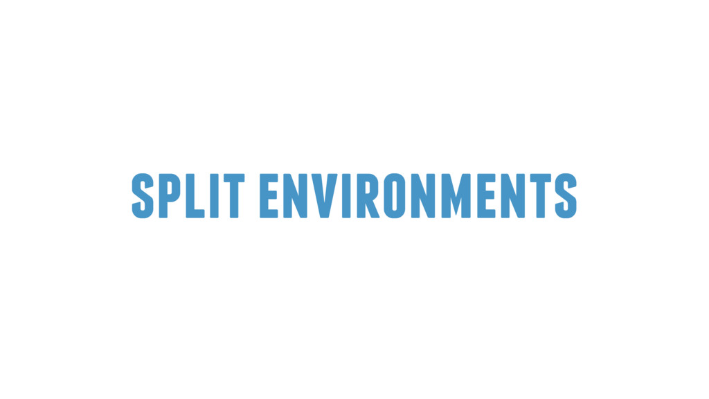 split environments