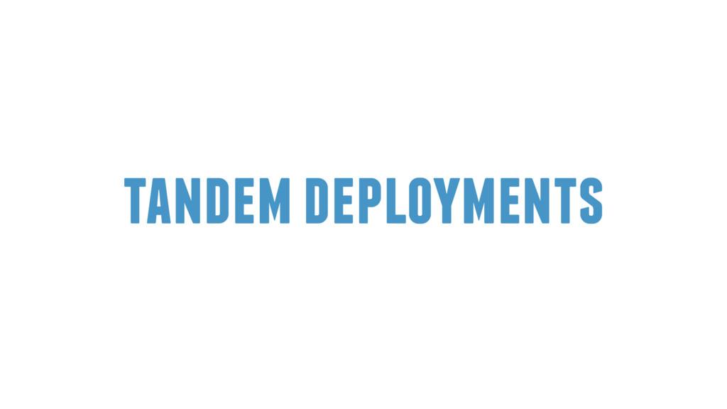 tandem deployments