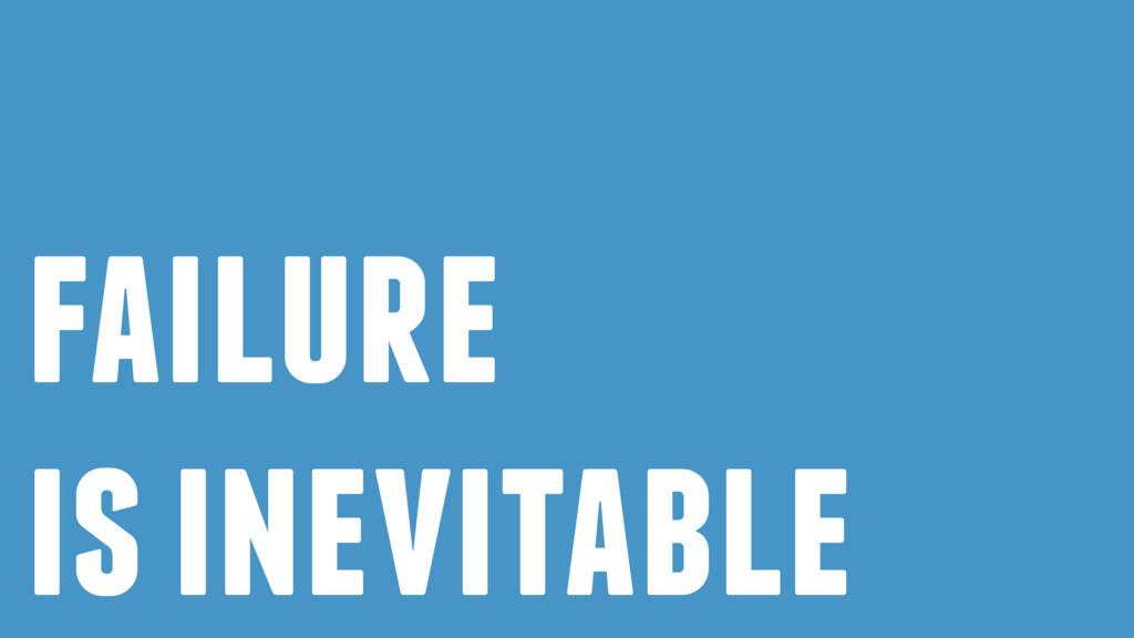 failure is inevitable