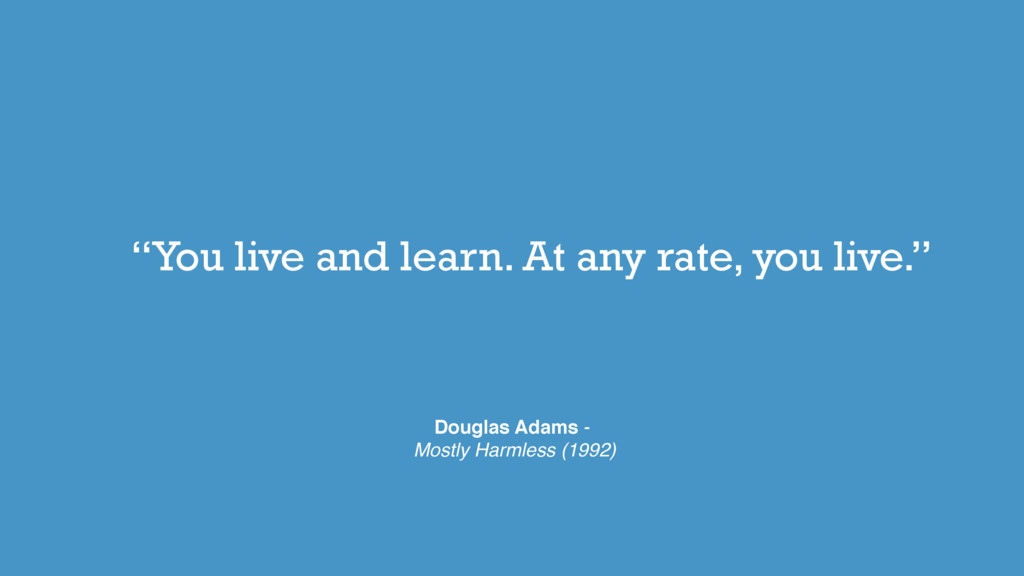 """You live and learn. At any rate, you live."" Do..."