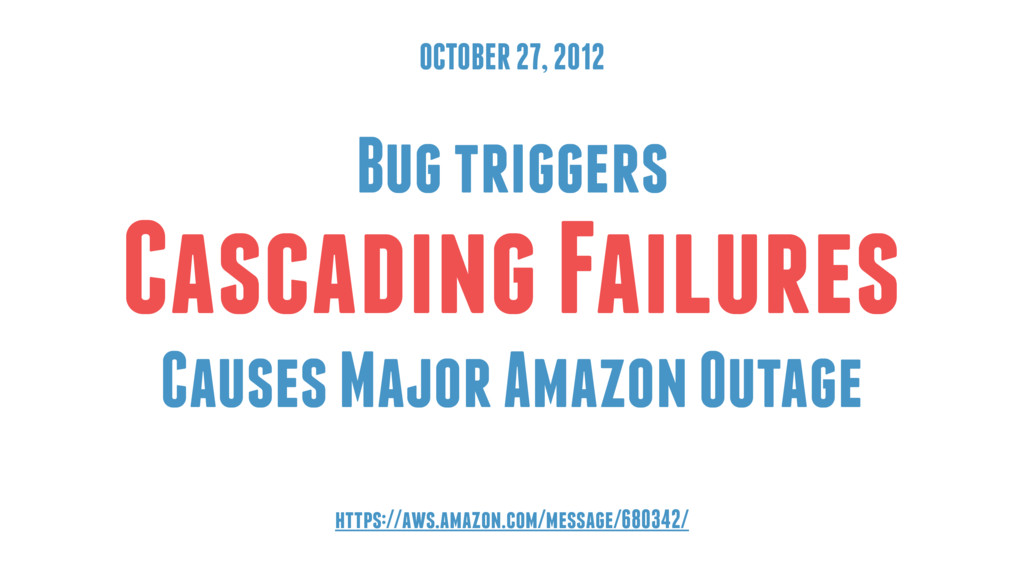 OCTOBER 27, 2012 Bug triggers Cascading Failure...