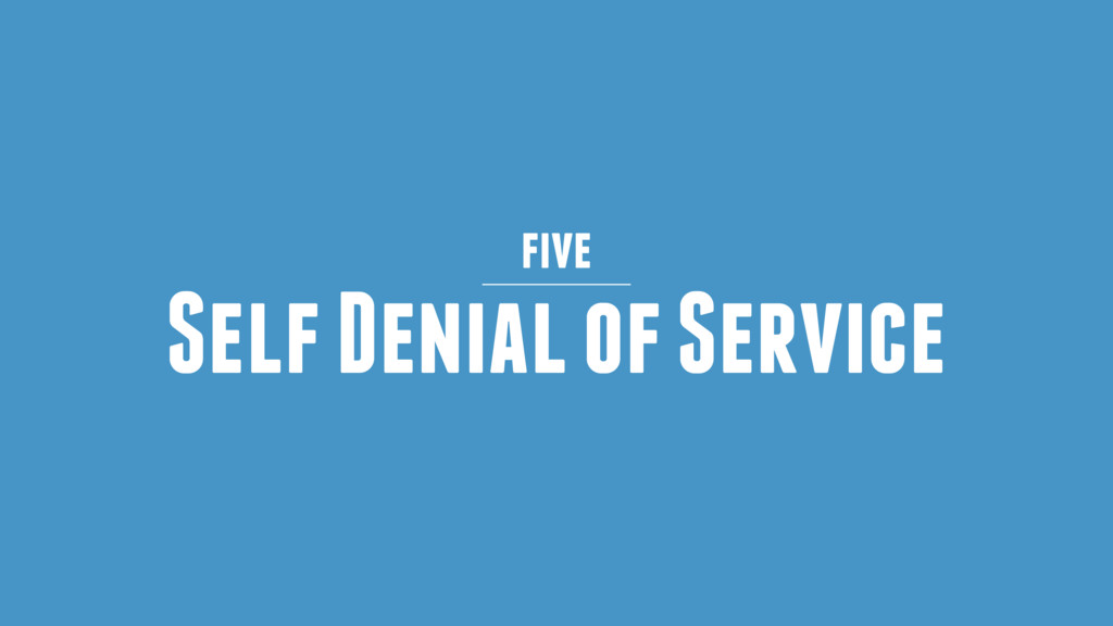 Self Denial of Service five