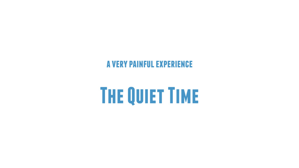 a very painful experience The Quiet Time
