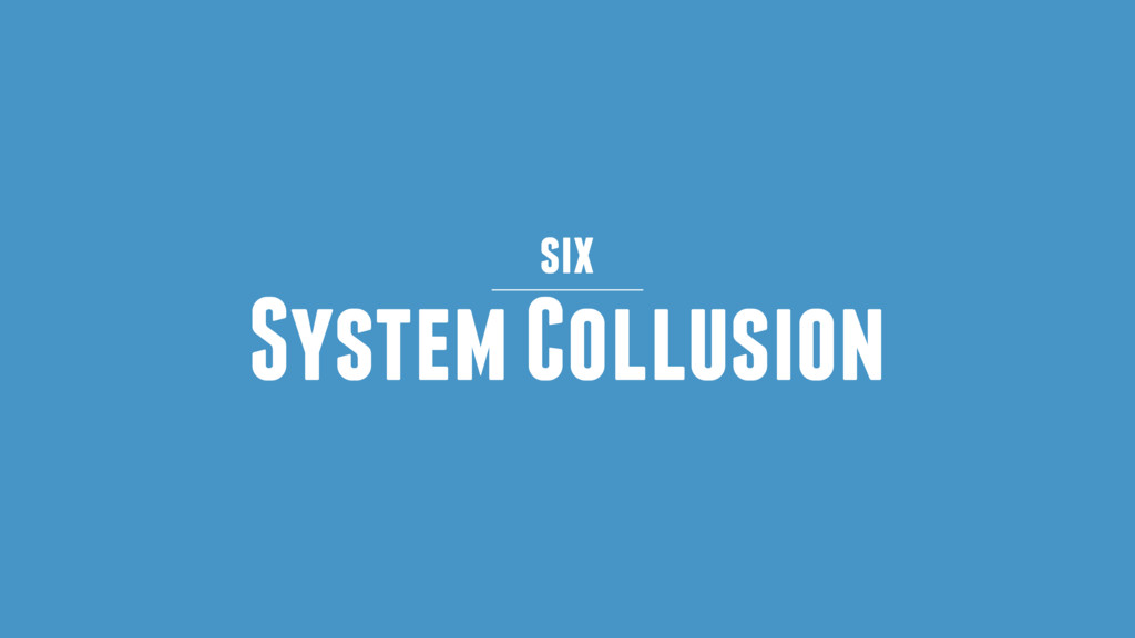 System Collusion six