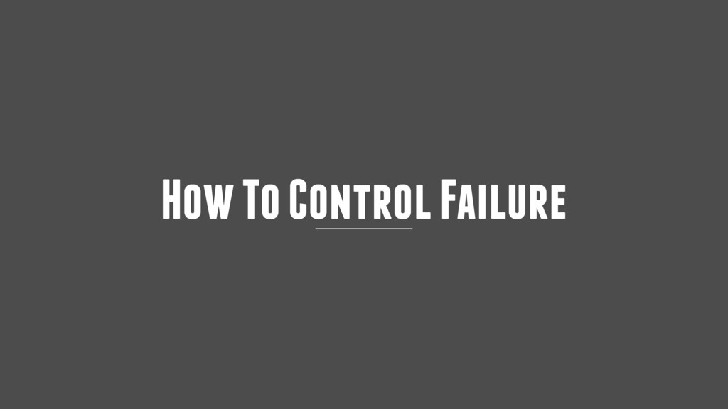 How To Control Failure