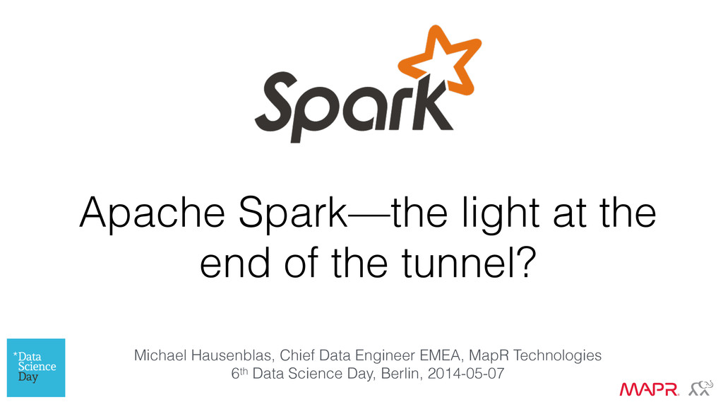 Apache Spark—the light at the end of the tunnel...
