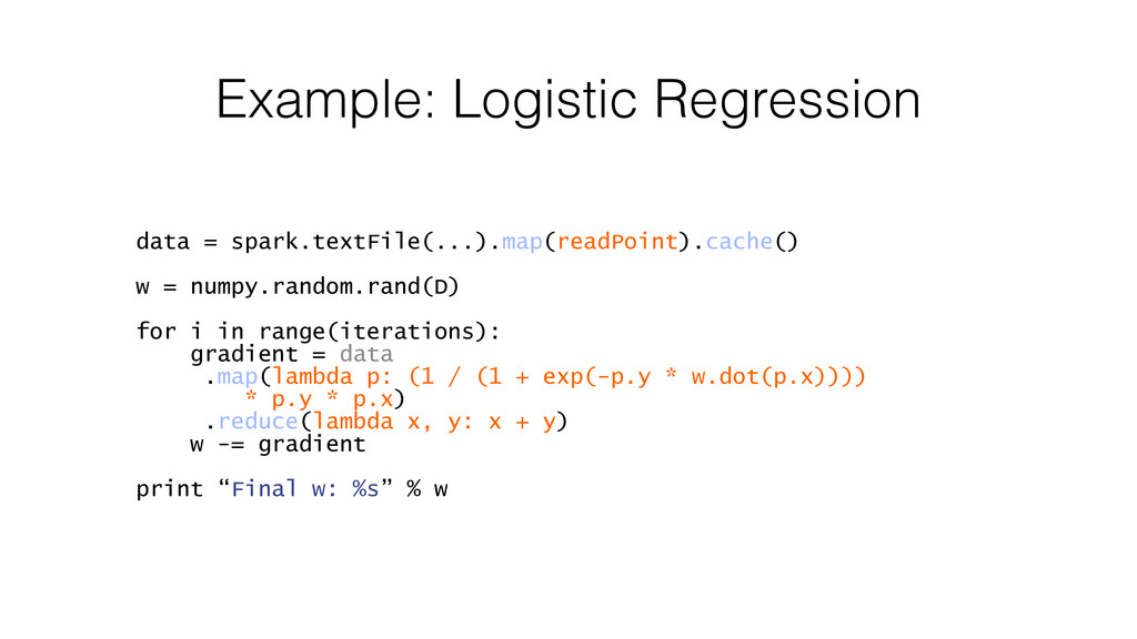 Example: Logistic Regression data = spark.textF...