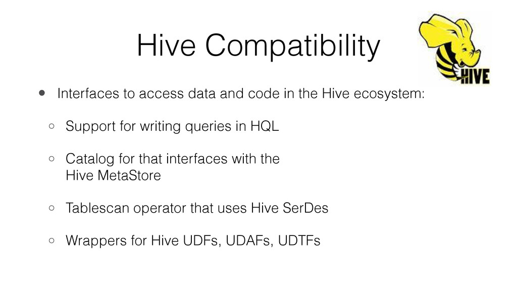 Hive Compatibility • Interfaces to access data ...