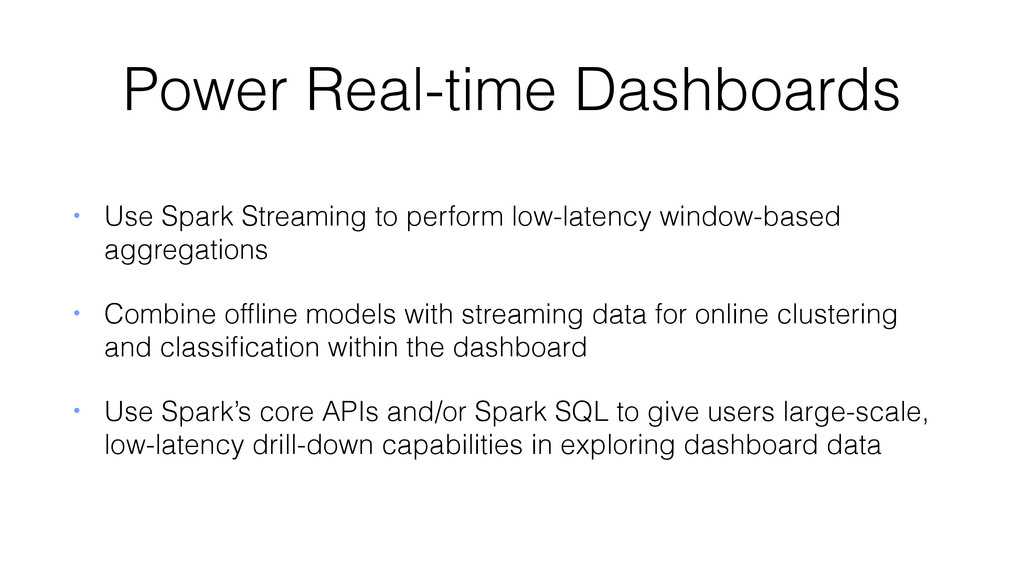 Power Real-time Dashboards • Use Spark Streamin...