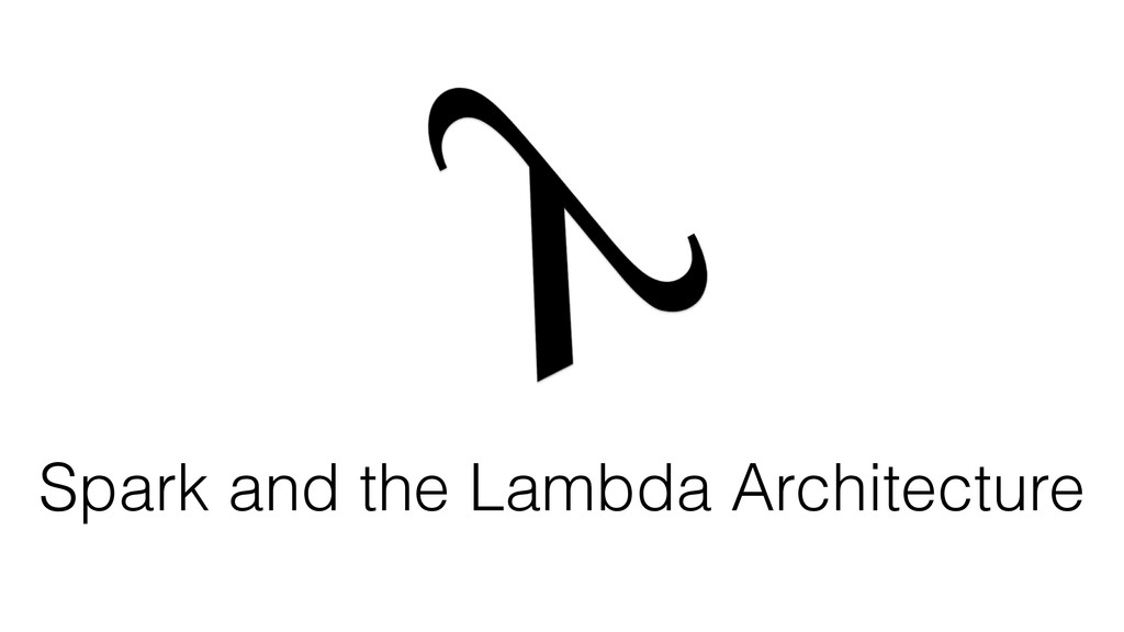 Spark and the Lambda Architecture
