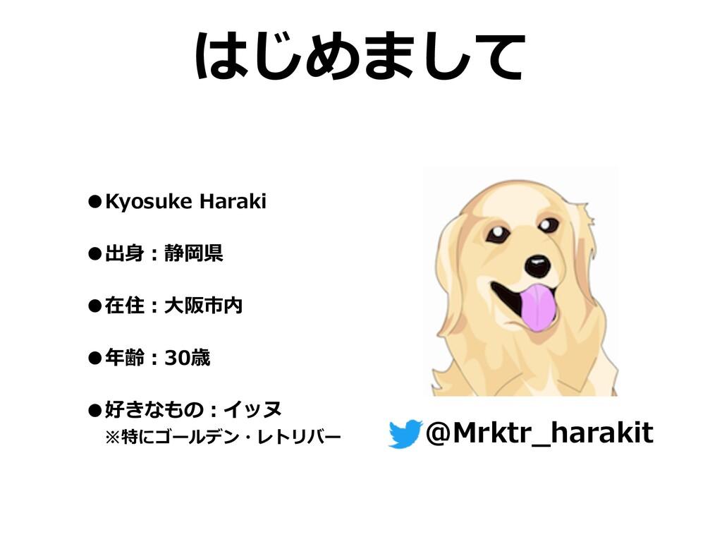 はじめまして •Kyosuke Haraki •出⾝:静岡県 •在住:⼤阪市内 •年齢:30歳...