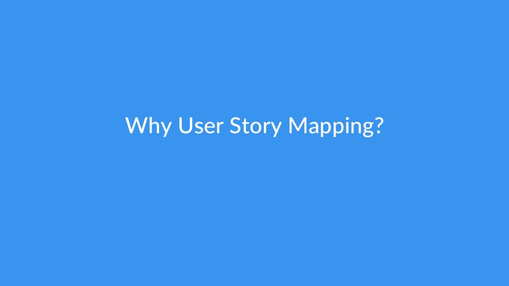 Why User Story Mapping?