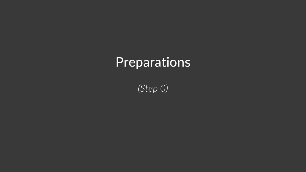 Preparations (Step 0)