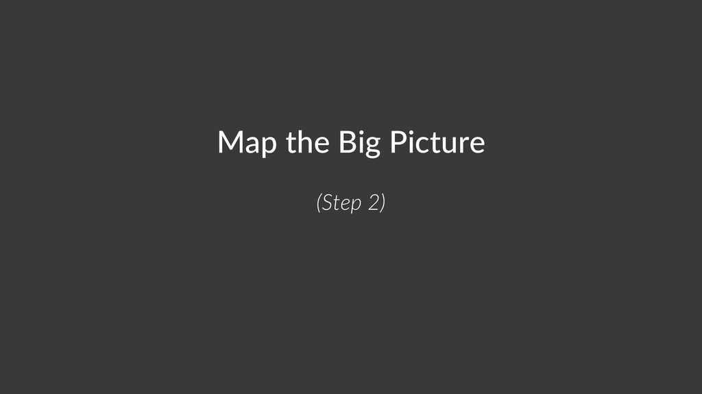 Map the Big Picture (Step 2)