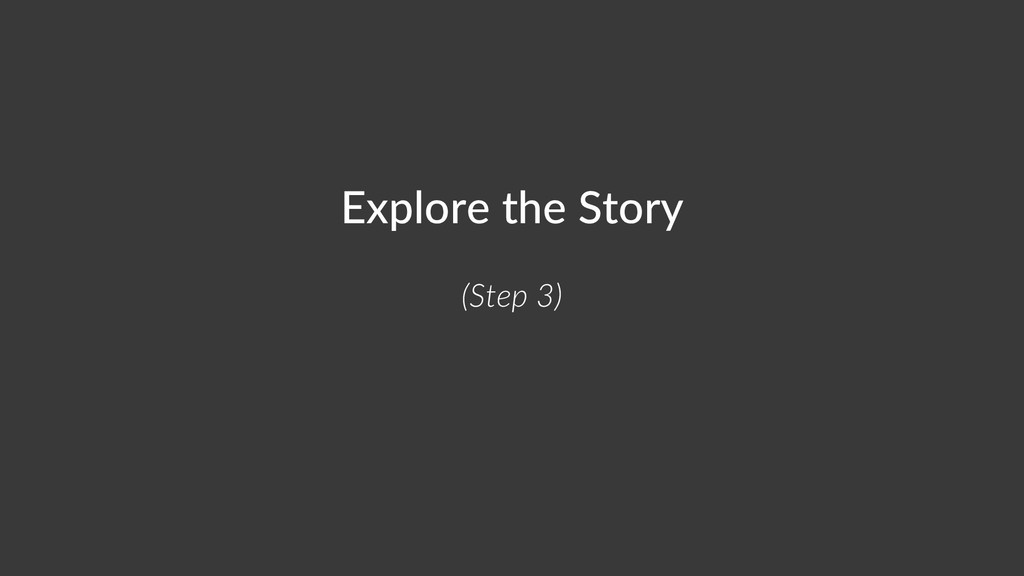 Explore the Story (Step 3)