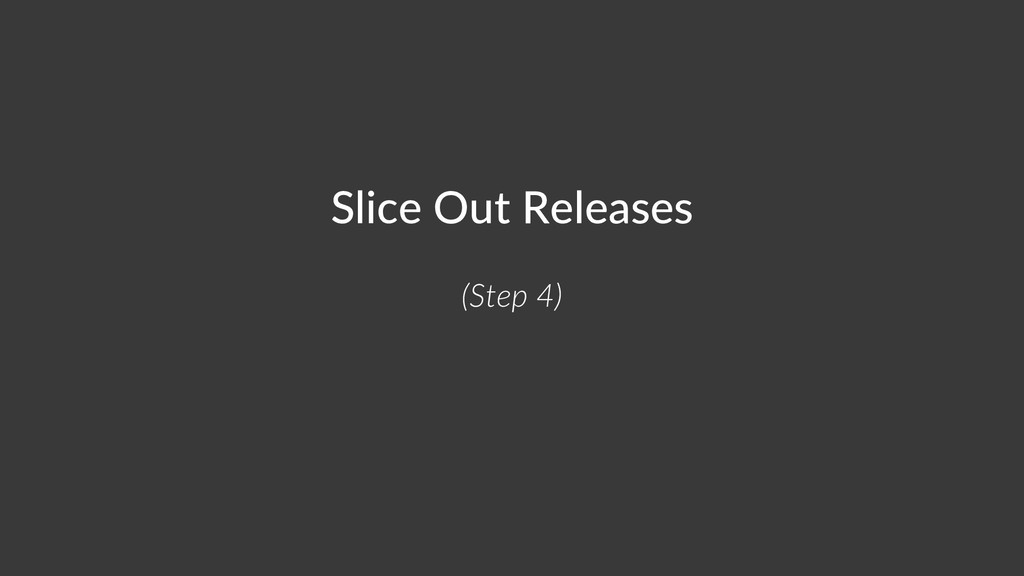 Slice Out Releases (Step 4)