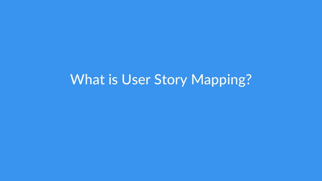 What is User Story Mapping?
