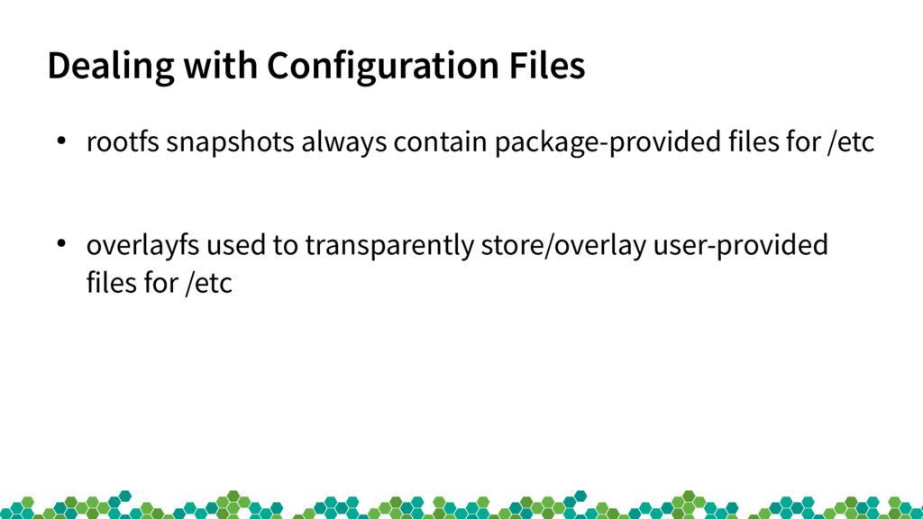 Dealing with Configuration Files ● rootfs snaps...