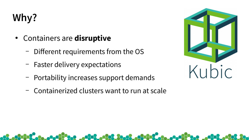 Why? ● Containers are disruptive – Diferent req...