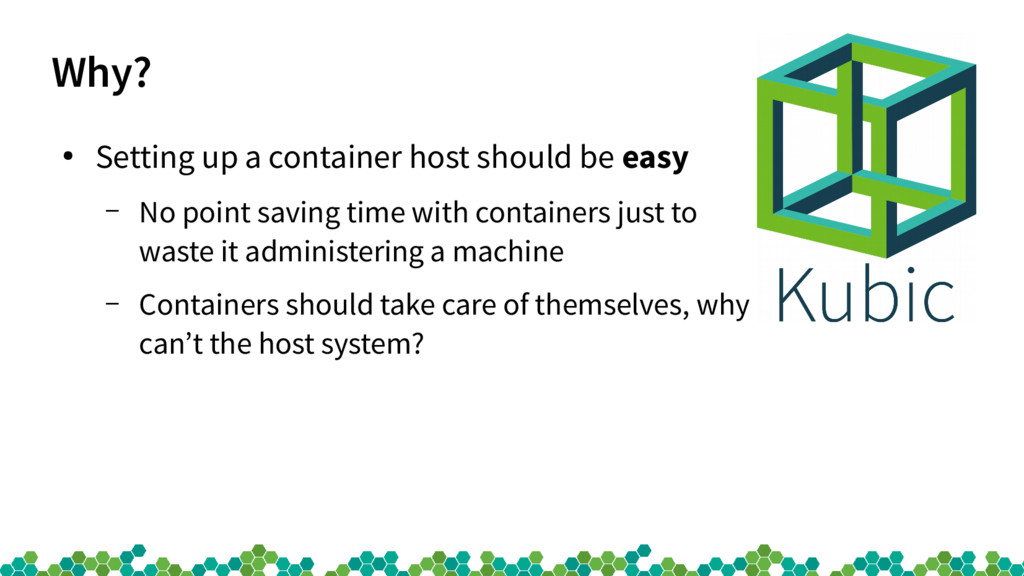 Why? ● Setting up a container host should be ea...