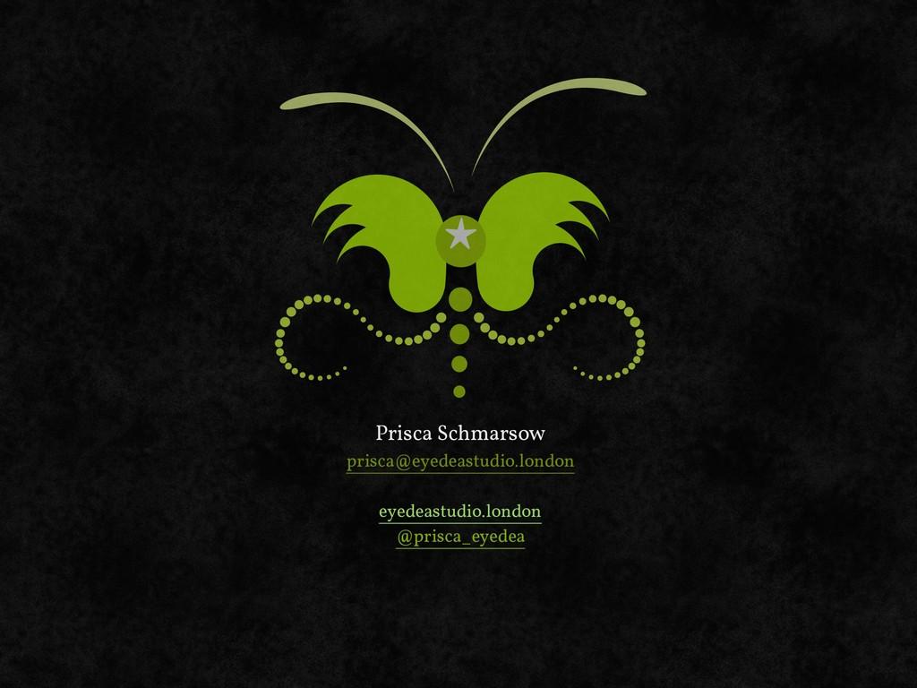 Prisca Schmarsow prisca@eyedeastudio.london eye...