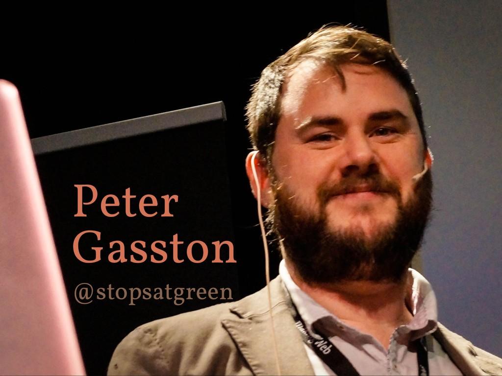 Peter Gasston @stopsatgreen