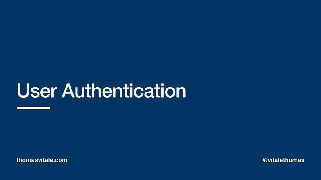 User Authentication thomasvitale.com @vitaletho...